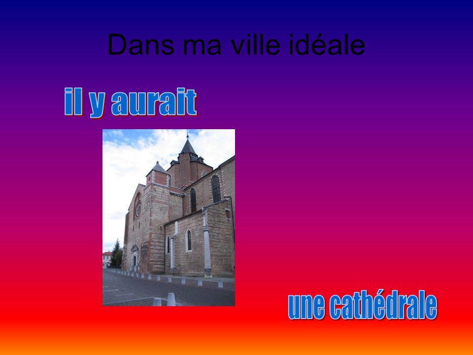 Dans ma ville idéale il y aurait une cathédrale