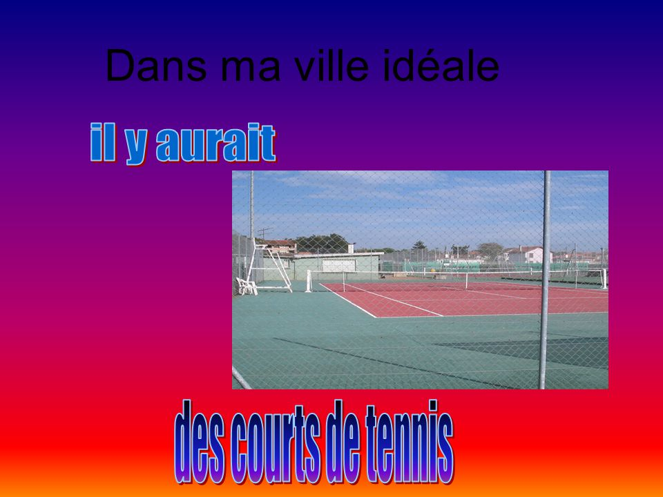 Dans ma ville idéale il y aurait des courts de tennis