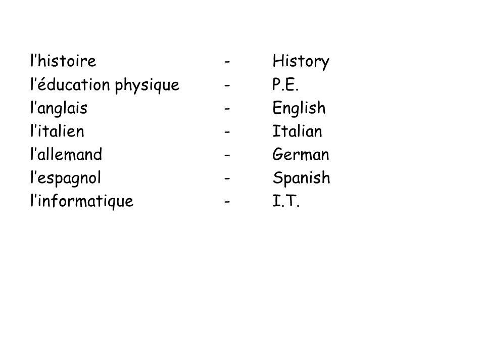 l'histoire - History l'éducation physique - P.E. l'anglais - English. l'italien - Italian. l'allemand - German.