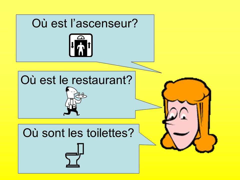 Où est l'ascenseur Où est le restaurant Où sont les toilettes