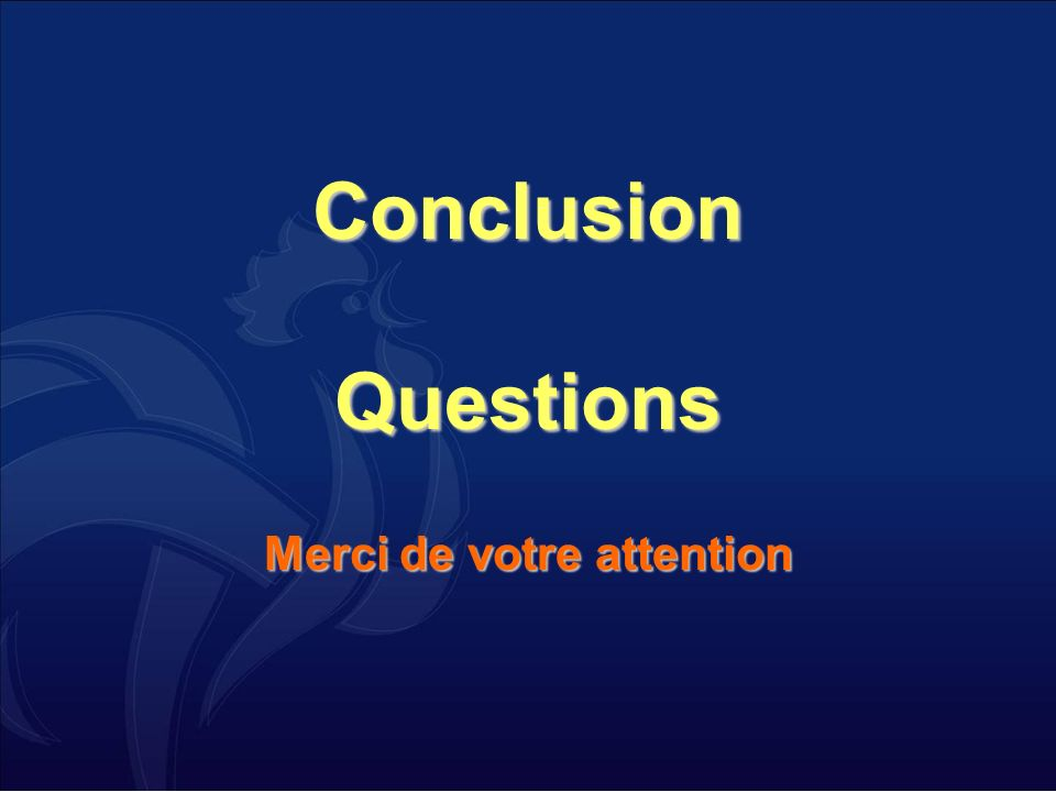 Conclusion Questions Merci de votre attention