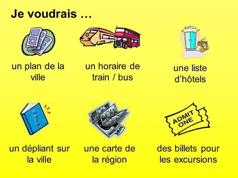 Je voudrais … un plan de la ville un horaire de train / bus