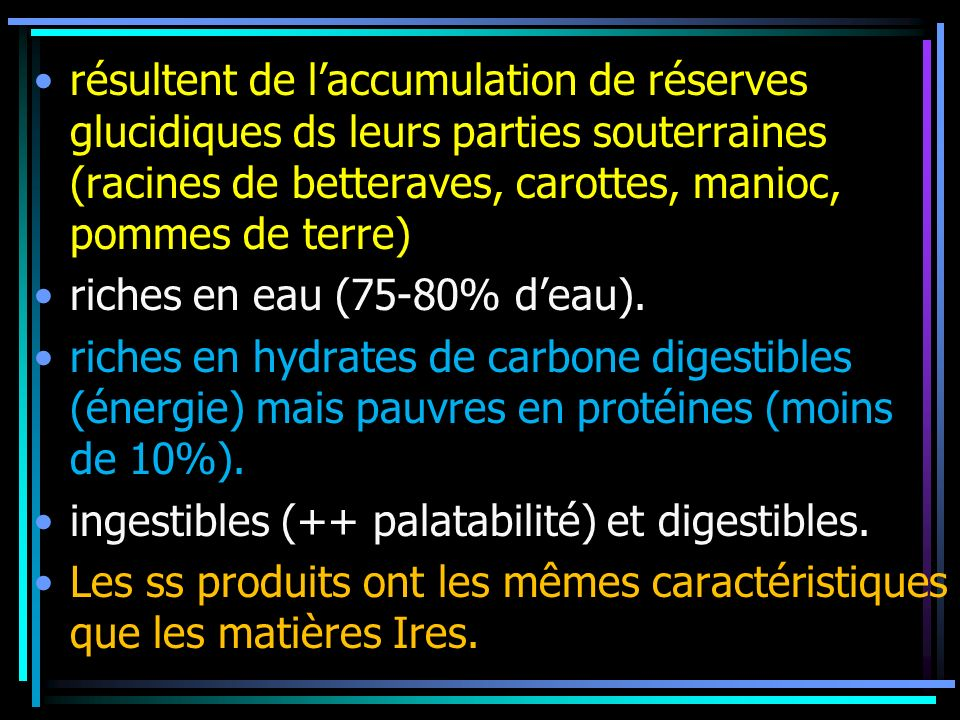 résultent de l'accumulation de réserves glucidiques ds leurs parties souterraines (racines de betteraves, carottes, manioc, pommes de terre)