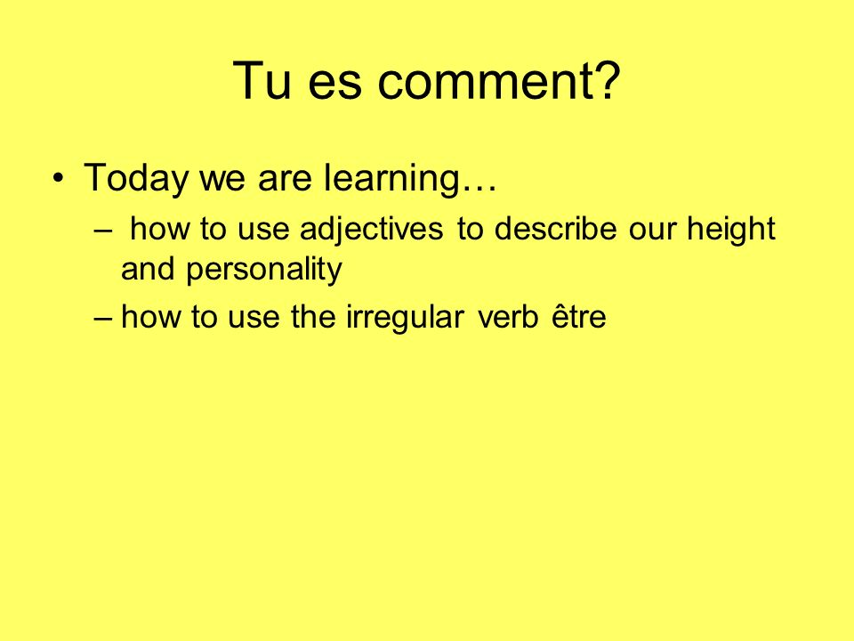Tu es comment Today we are learning…