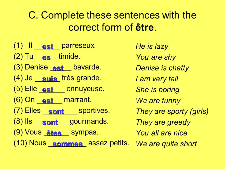 C. Complete these sentences with the correct form of être.