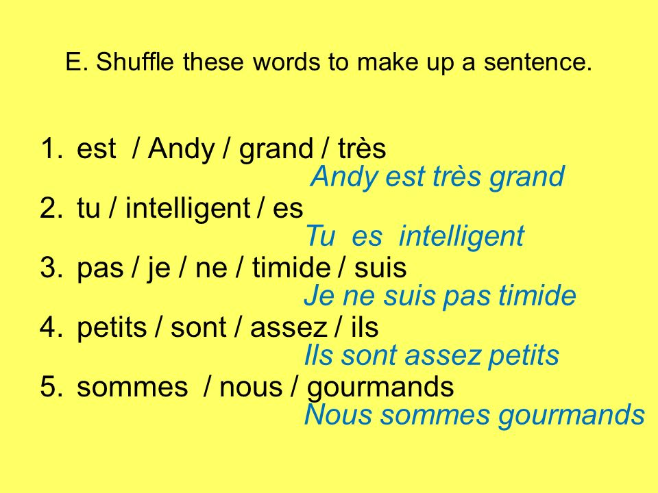 E. Shuffle these words to make up a sentence.