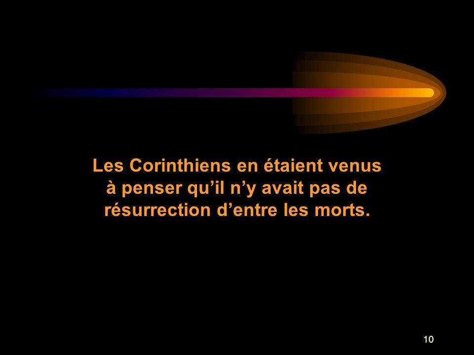 Les Corinthiens en étaient venus à penser qu'il n'y avait pas de résurrection d'entre les morts.