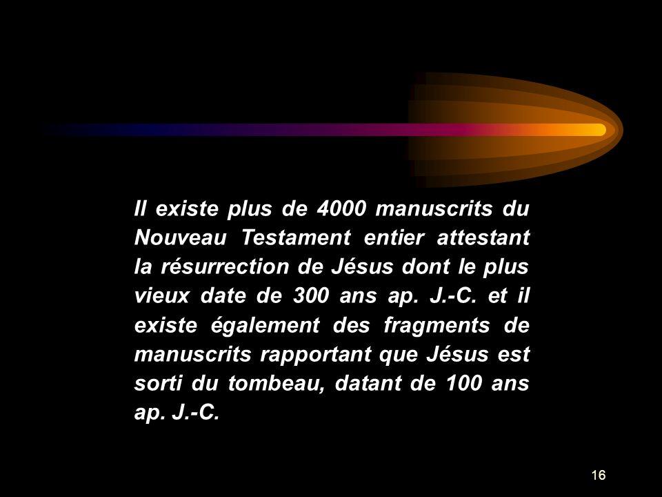 Il existe plus de 4000 manuscrits du Nouveau Testament entier attestant la résurrection de Jésus dont le plus vieux date de 300 ans ap.