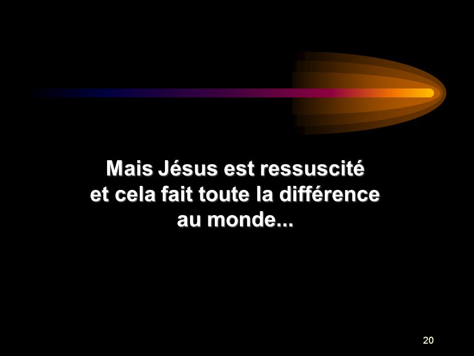Mais Jésus est ressuscité et cela fait toute la différence