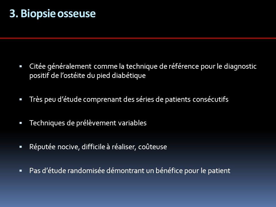 3. Biopsie osseuse Citée généralement comme la technique de référence pour le diagnostic positif de l'ostéite du pied diabétique.