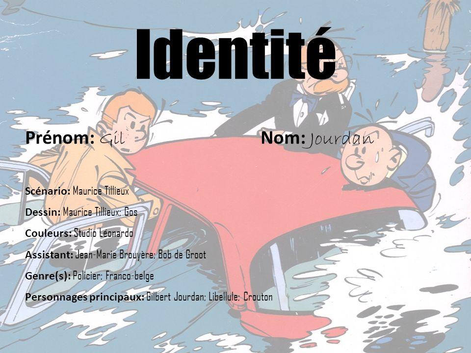 Identité Prénom: Gil Nom: Jourdan Scénario: Maurice Tillieux