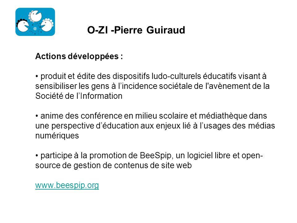 O-ZI -Pierre Guiraud Actions développées :