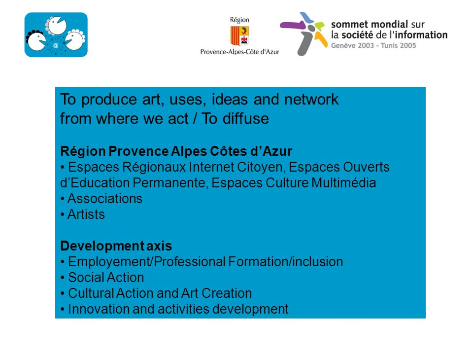 To produce art, uses, ideas and network from where we act / To diffuse