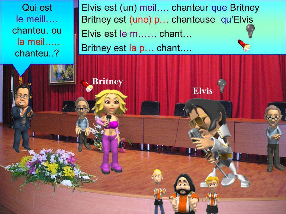 Qui est le meill…. chanteu. ou. la meil….. chanteu.. Elvis est (un) meil…. chanteur que Britney.
