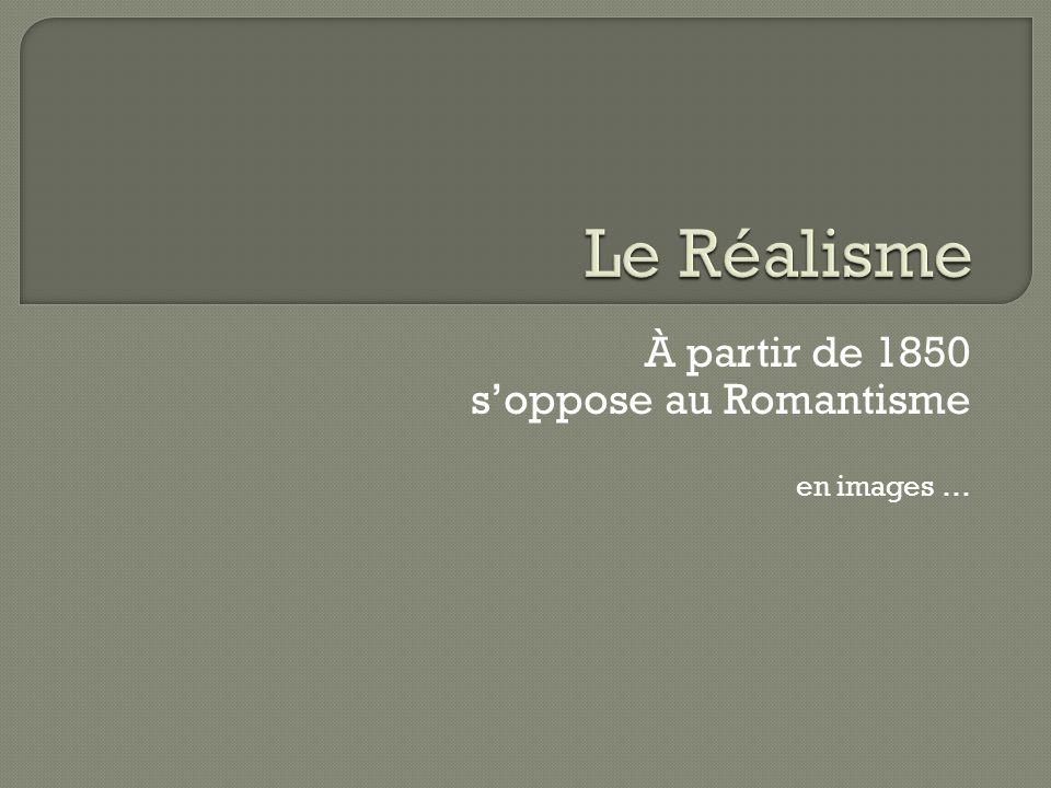 À partir de 1850 s'oppose au Romantisme en images …