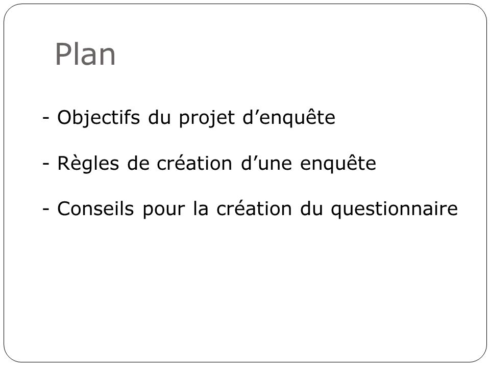 Plan Objectifs du projet d'enquête Règles de création d'une enquête