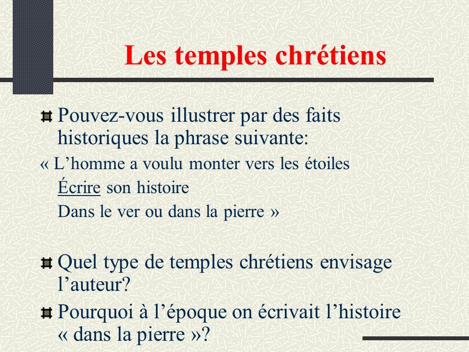 Les temples chrétiens Pouvez-vous illustrer par des faits historiques la phrase suivante: « L'homme a voulu monter vers les étoiles.