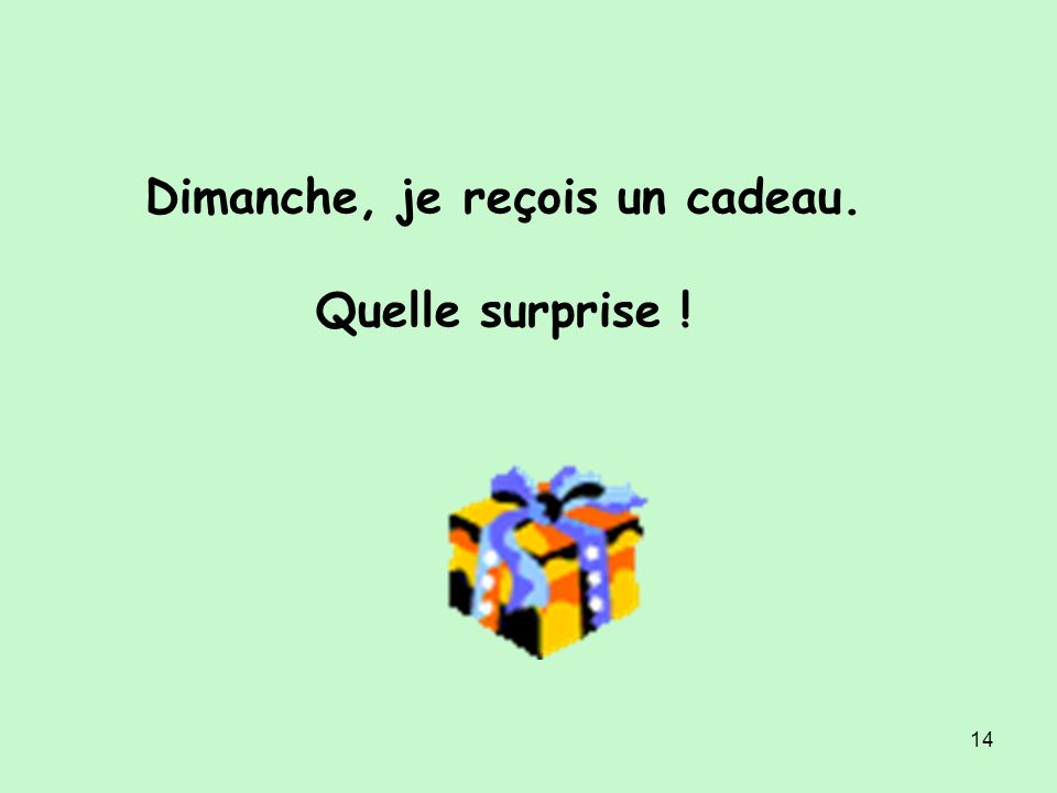 Dimanche, je reçois un cadeau.