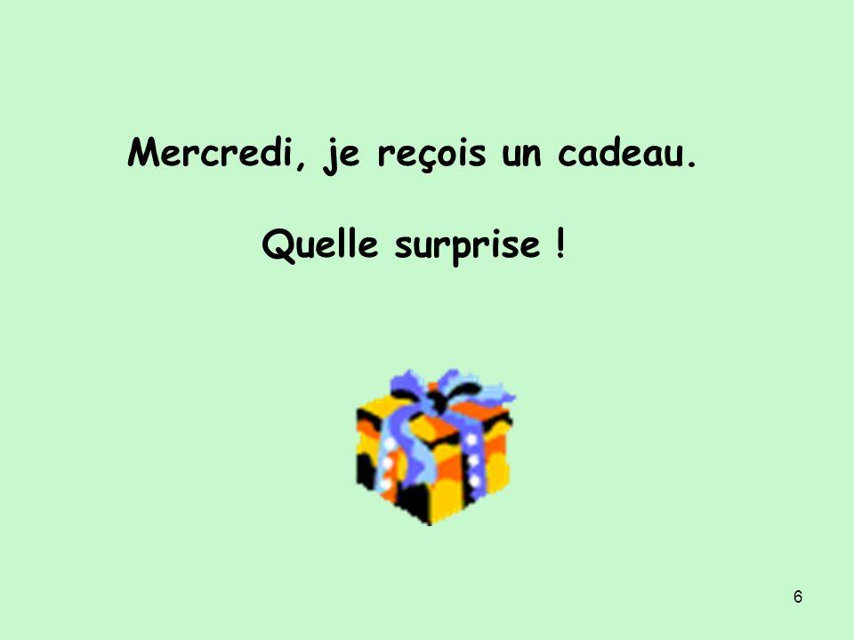 Mercredi, je reçois un cadeau.
