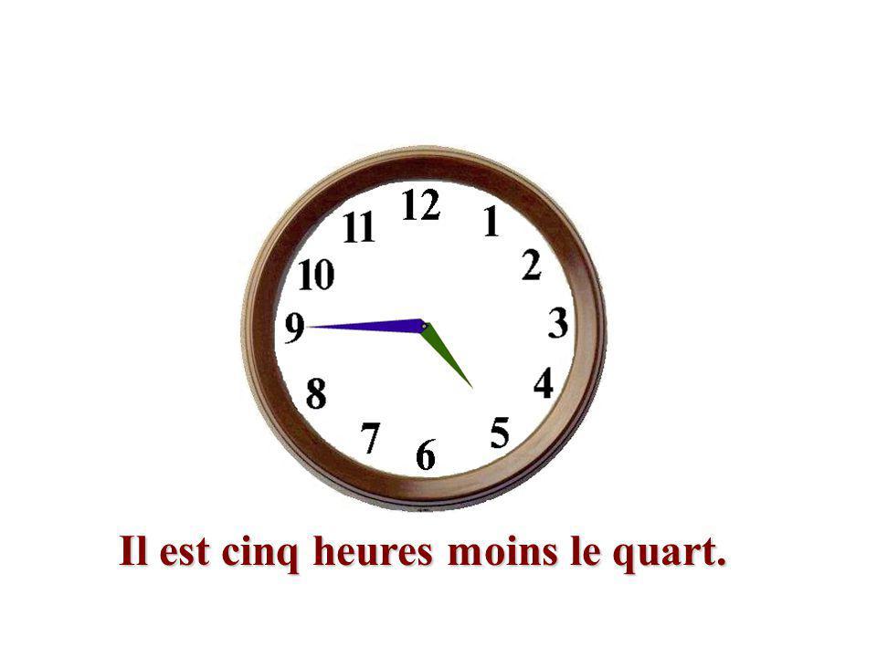 Il est cinq heures moins le quart.