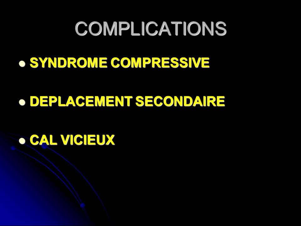 COMPLICATIONS SYNDROME COMPRESSIVE DEPLACEMENT SECONDAIRE CAL VICIEUX