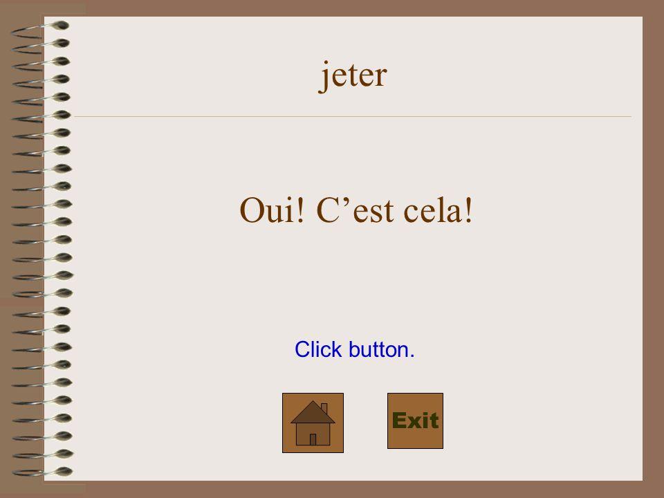 jeter Oui! C'est cela! Click button. Exit