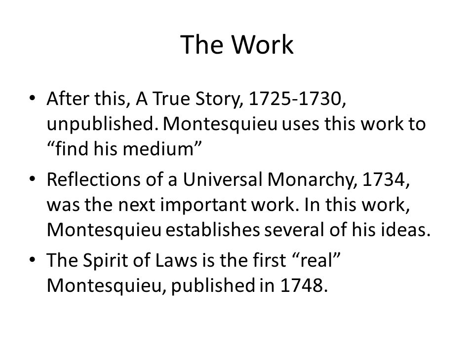 The Work After this, A True Story, 1725-1730, unpublished. Montesquieu uses this work to find his medium