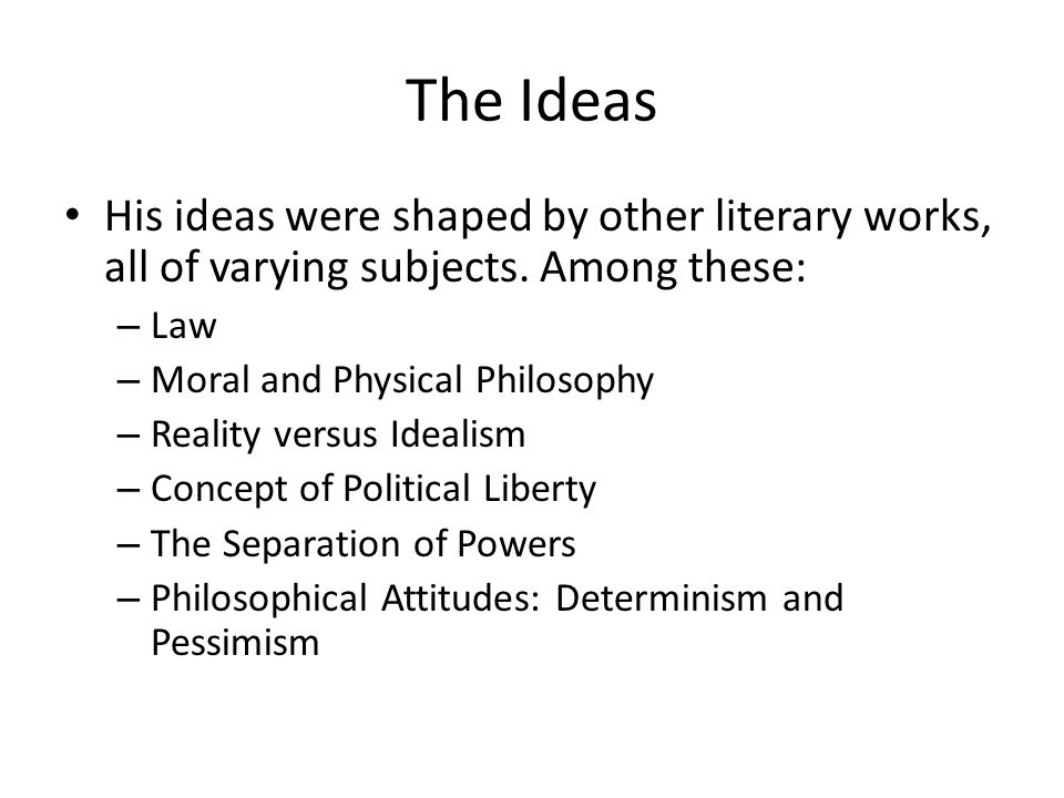The Ideas His ideas were shaped by other literary works, all of varying subjects. Among these: Law.