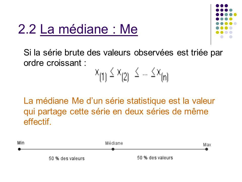 2.2 La médiane : Me Si la série brute des valeurs observées est triée par ordre croissant :