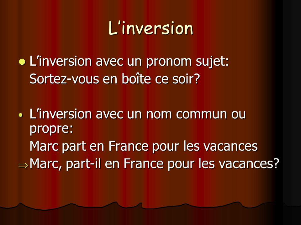 L'inversion L'inversion avec un pronom sujet: