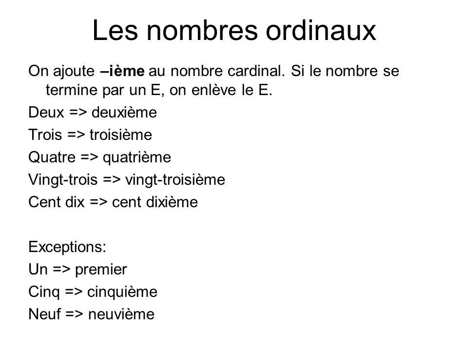 Les nombres ordinaux On ajoute –ième au nombre cardinal. Si le nombre se termine par un E, on enlève le E.