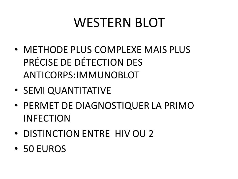WESTERN BLOT METHODE PLUS COMPLEXE MAIS PLUS PRÉCISE DE DÉTECTION DES ANTICORPS:IMMUNOBLOT. SEMI QUANTITATIVE.