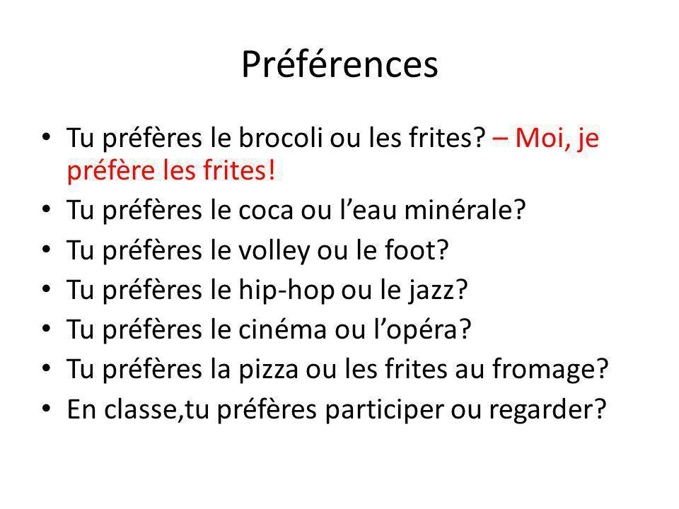 Préférences Tu préfères le brocoli ou les frites – Moi, je préfère les frites! Tu préfères le coca ou l'eau minérale