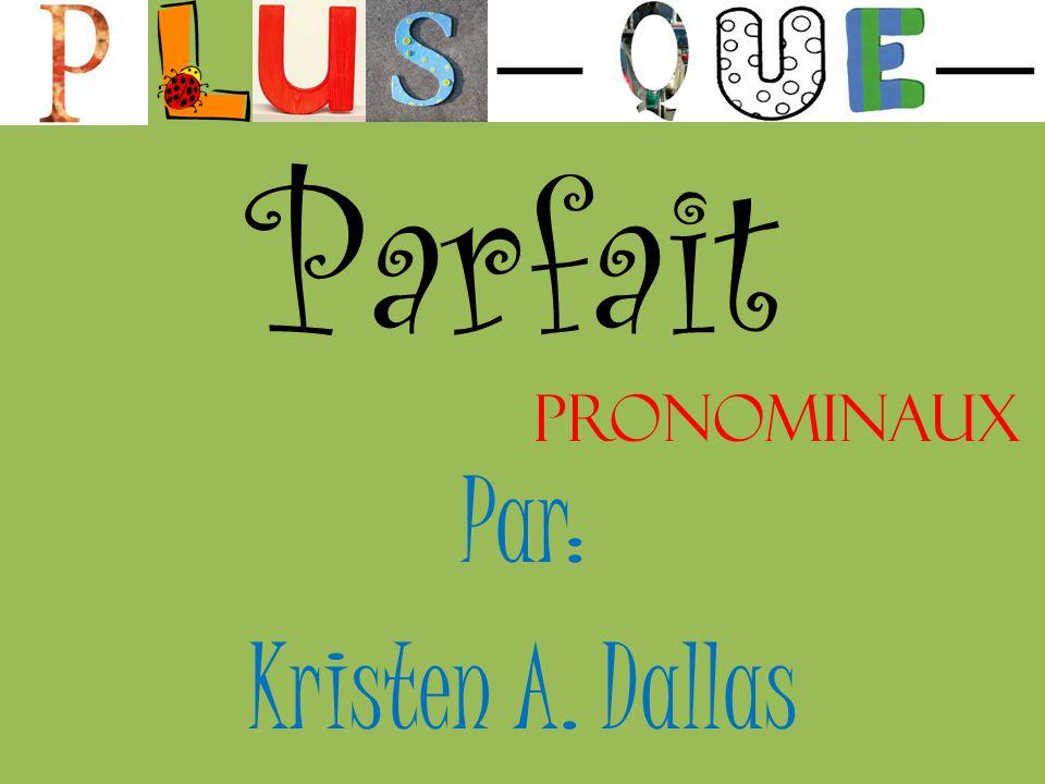 Parfait Pronominaux Par: Kristen A. Dallas