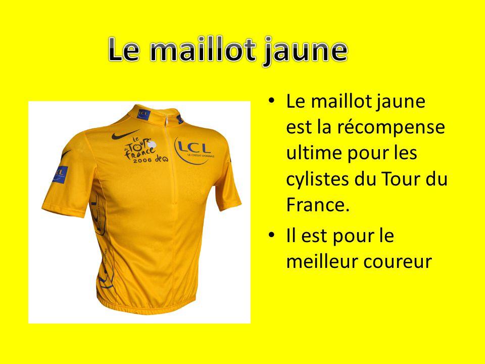Le maillot jaune Le maillot jaune est la récompense ultime pour les cylistes du Tour du France.