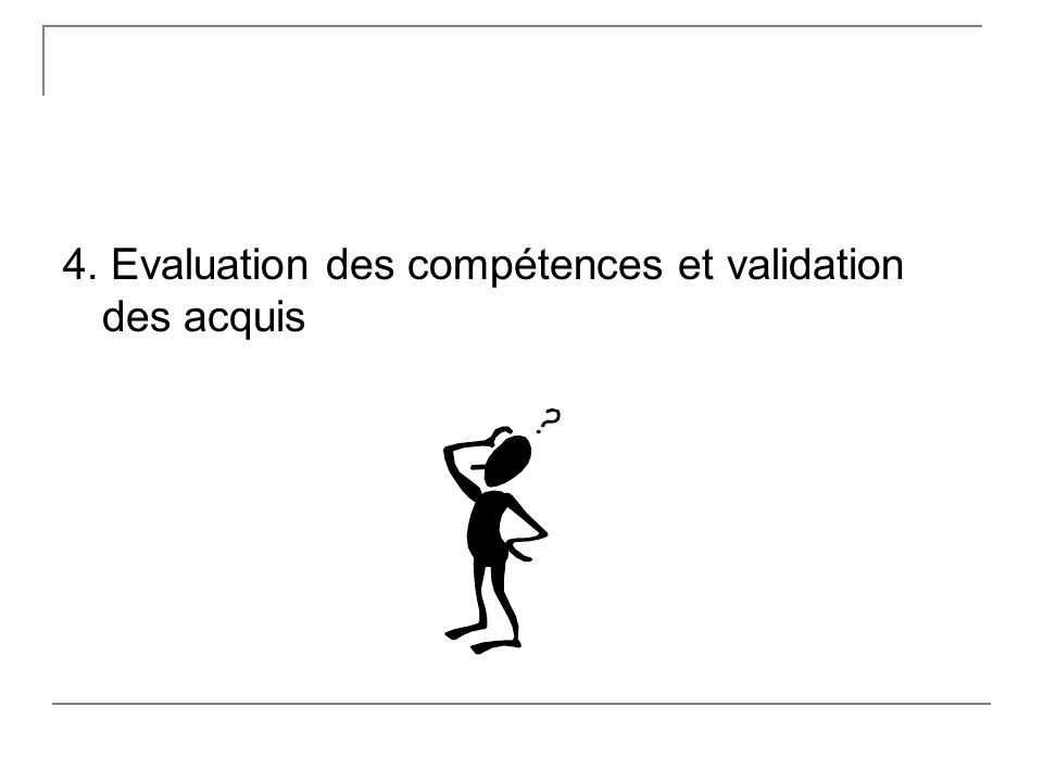4. Evaluation des compétences et validation des acquis