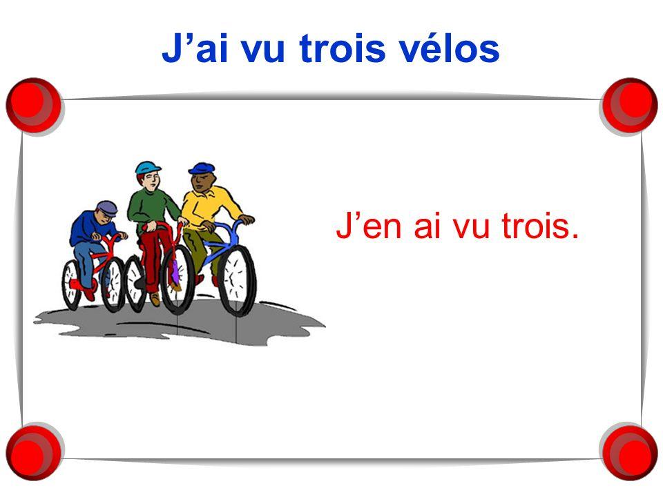 J'ai vu trois vélos J'en ai vu trois.
