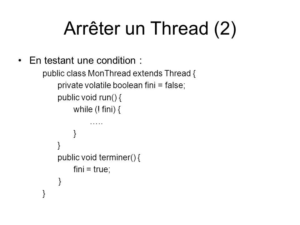 Arrêter un Thread (2) En testant une condition :