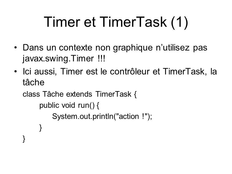 Timer et TimerTask (1) Dans un contexte non graphique n'utilisez pas javax.swing.Timer !!! Ici aussi, Timer est le contrôleur et TimerTask, la tâche.