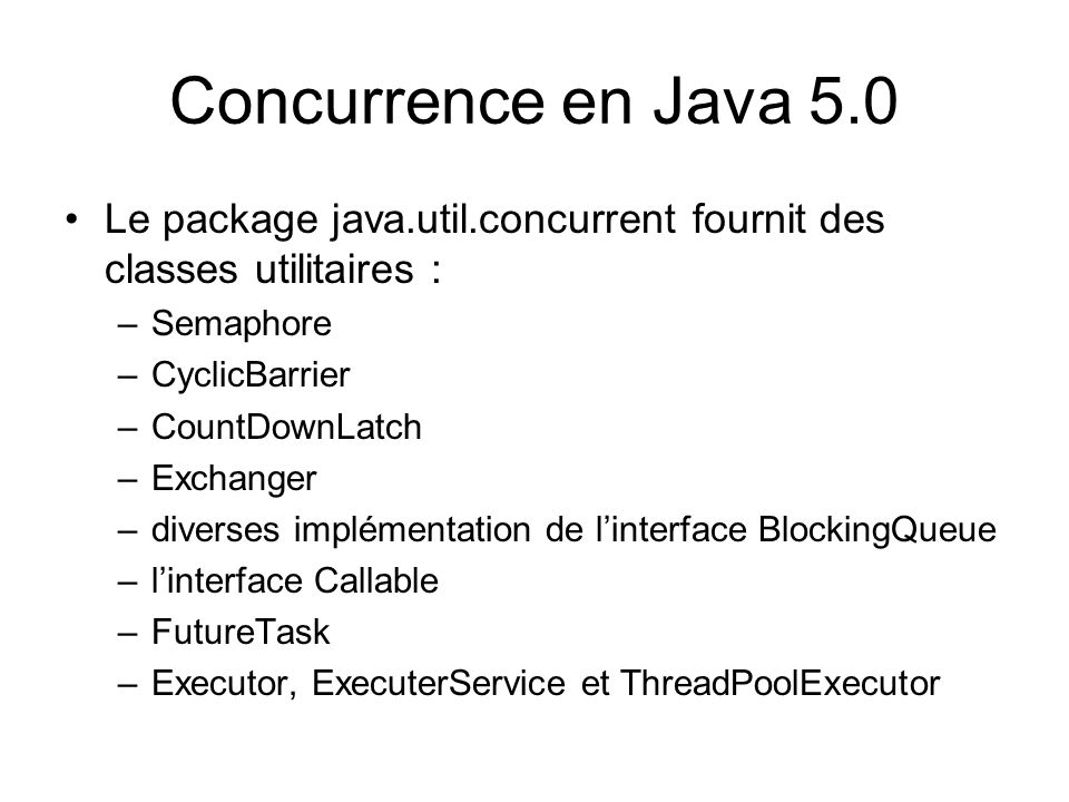 Concurrence en Java 5.0 Le package java.util.concurrent fournit des classes utilitaires : Semaphore.