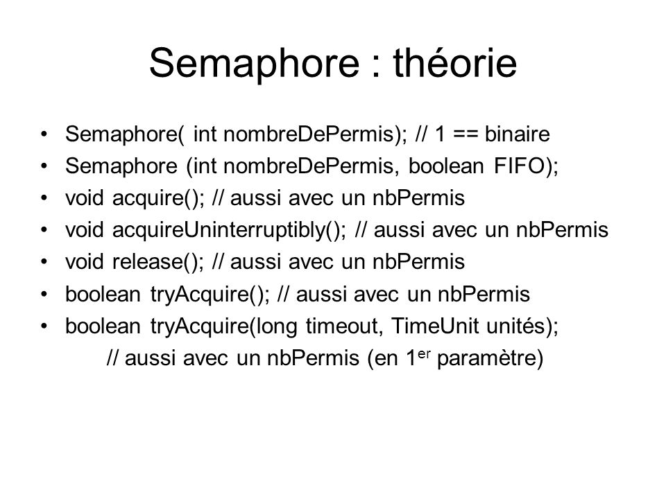 Semaphore : théorie Semaphore( int nombreDePermis); // 1 == binaire