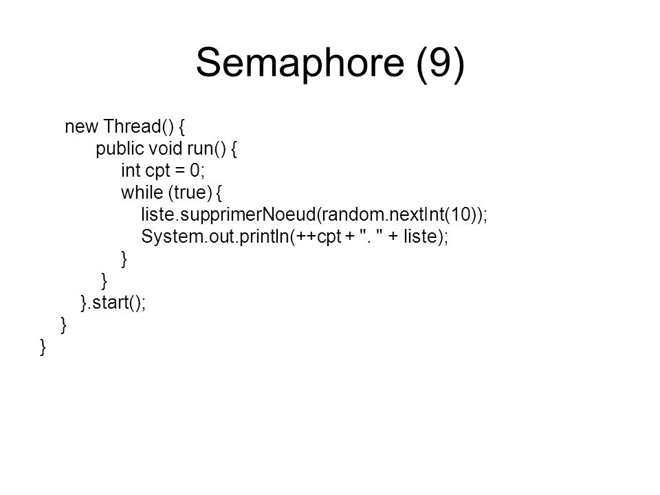 Semaphore (9) new Thread() { public void run() { int cpt = 0;