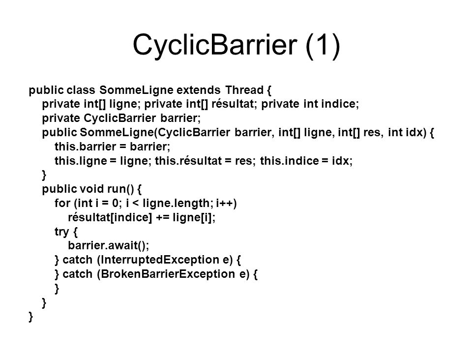 CyclicBarrier (1) public class SommeLigne extends Thread {