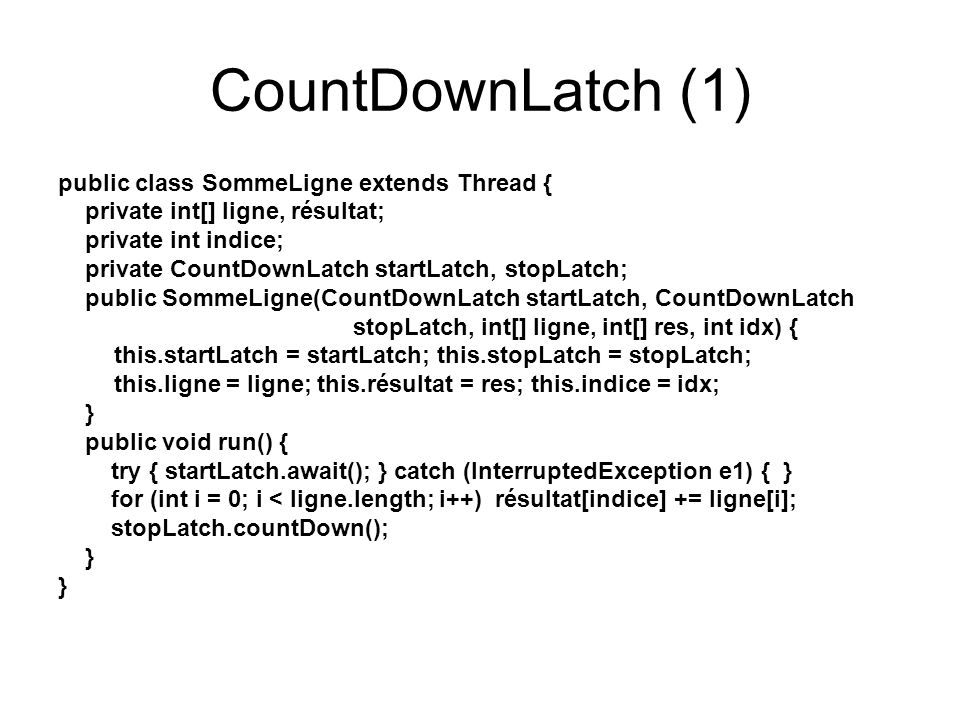 CountDownLatch (1) public class SommeLigne extends Thread {