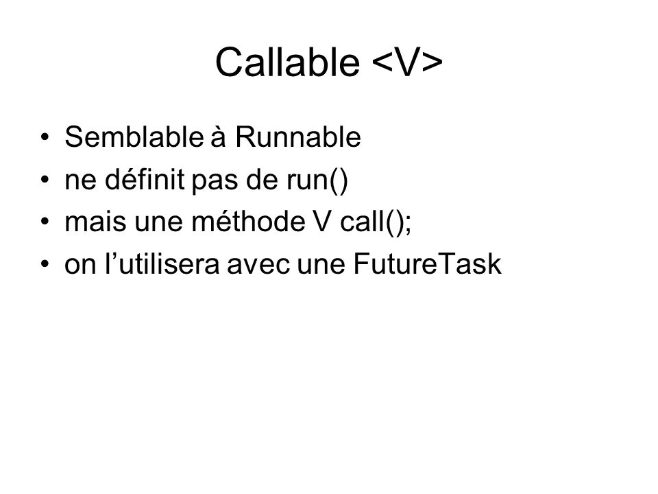 Callable <V> Semblable à Runnable ne définit pas de run()