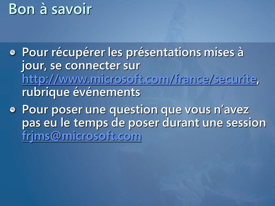 Bon à savoirPour récupérer les présentations mises à jour, se connecter sur http://www.microsoft.com/france/securite, rubrique événements.
