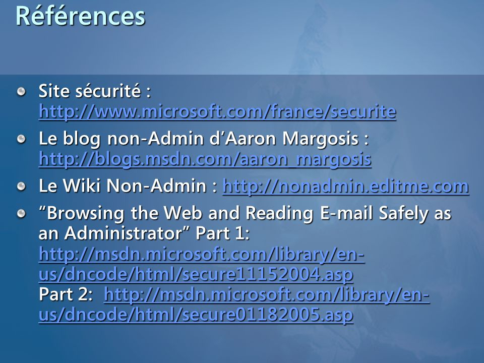 Références Site sécurité : http://www.microsoft.com/france/securite