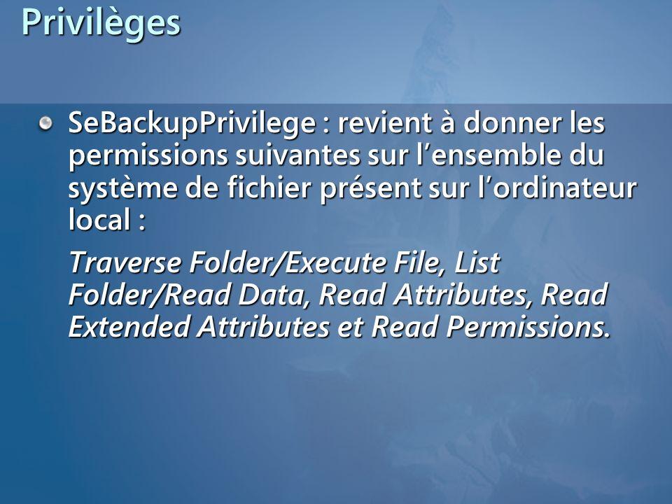 PrivilègesSeBackupPrivilege : revient à donner les permissions suivantes sur l'ensemble du système de fichier présent sur l'ordinateur local :