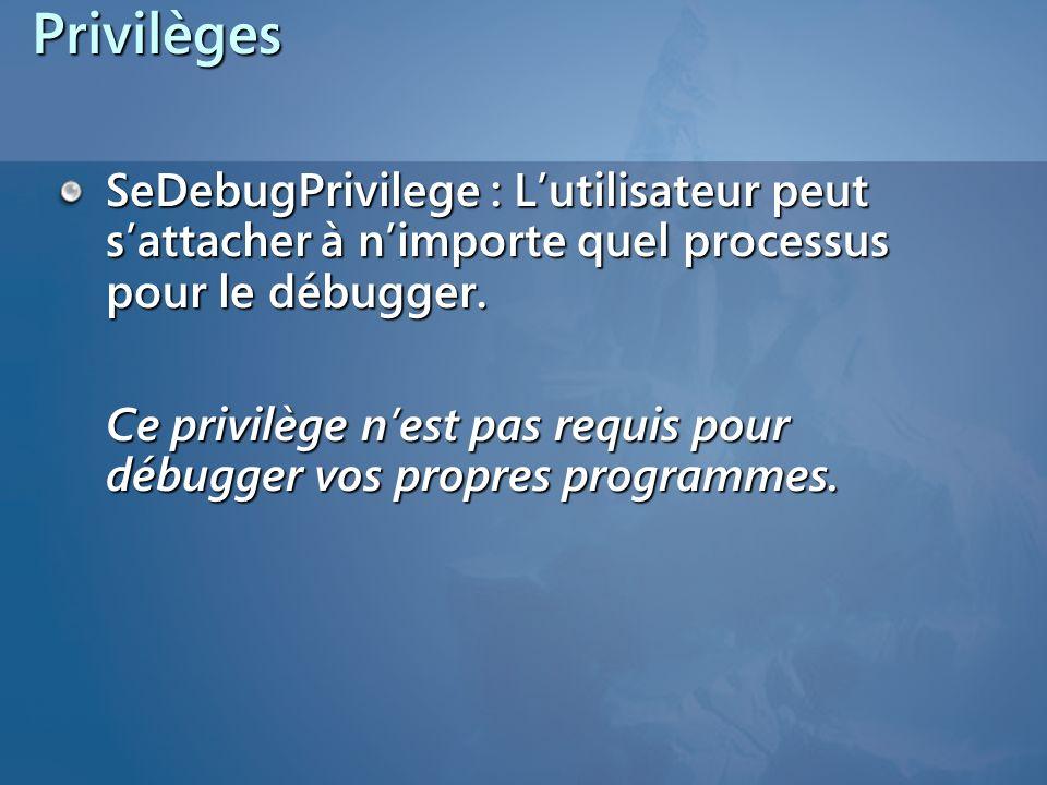 PrivilègesSeDebugPrivilege : L'utilisateur peut s'attacher à n'importe quel processus pour le débugger.
