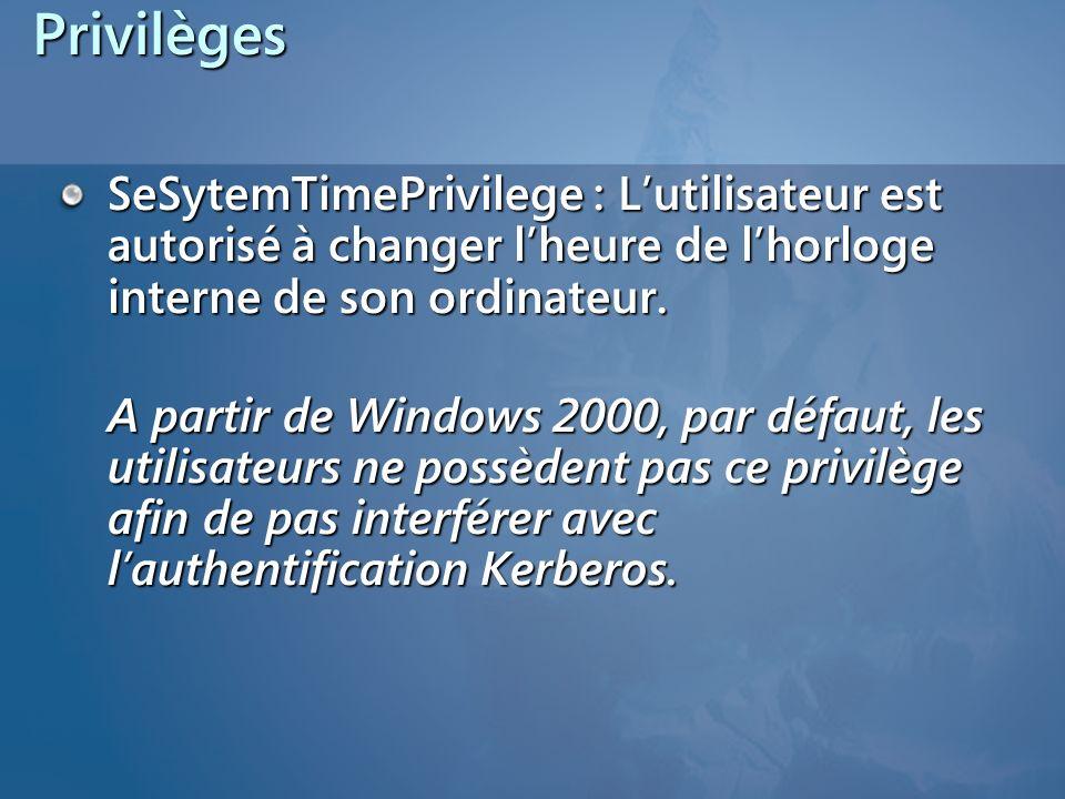 PrivilègesSeSytemTimePrivilege : L'utilisateur est autorisé à changer l'heure de l'horloge interne de son ordinateur.